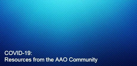 COVID-19: Resources from the AAO Community